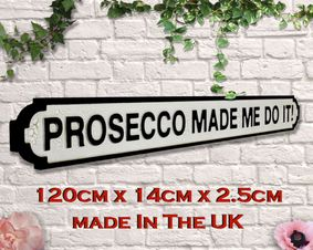 Wooden sign: Prosecco Made Me Do it !