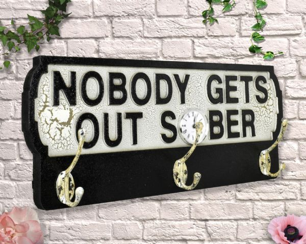 Wooden sign: Nobody Gets Out Sober Antique Style